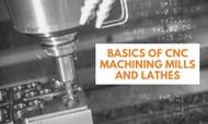 Basics of CNC Machining Mills and Lathes