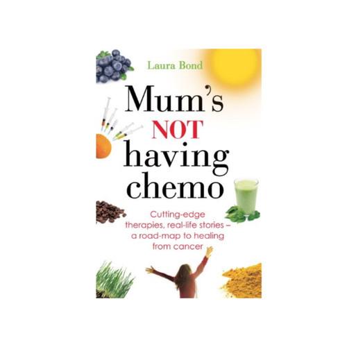 Mum's NOT Having Chemo - Laura Bond