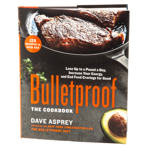 Bulletproof: The Cook Book - Dave Asprey