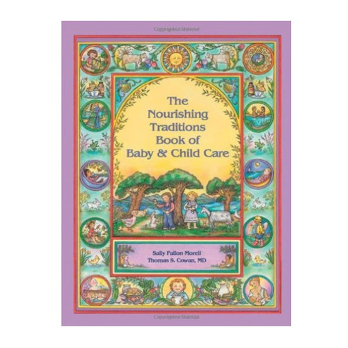 The Nourishing Traditions Book of Baby & Child Care - Sally Fallon