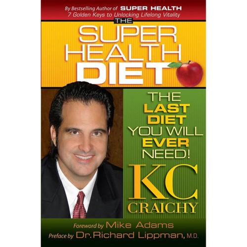 The Super Health Diet by KC Craichy