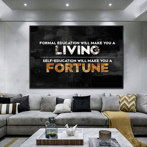 FORMAL EDUCATION WILL MAKE YOU A LIVING,   SELF EDUCATION WILL MAKE YOU A FORTUNE