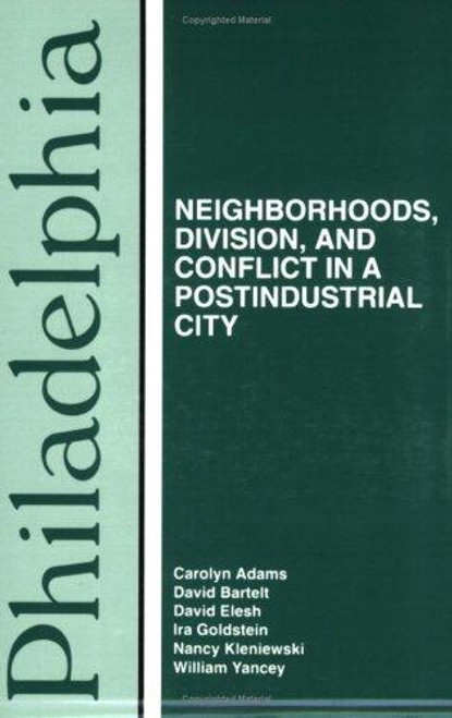 Philadelphia: Neighborhoods, Division, and Conflict in a Postindustrial City