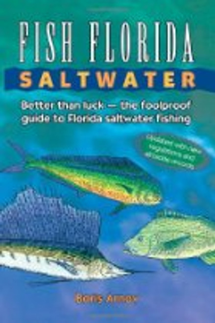 Fish Florida Saltwater: Better Than Luck―The Foolproof Guide to Florida Saltwater Fishing Paperback