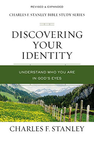Discovering Your Identity: Understand Who You Are in God's Eyes (Charles F. Stanley Bible Study Series)