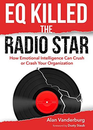 EQ Killed the Radio Star: How Emotional Intelligence Can Crush or Crash Your Organization
