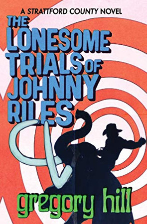The Lonesome Trials of Johnny Riles (Strattford County Novel)