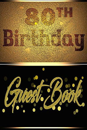 80TH Birthday Guest Book: Perfect Guest Book For Birthday, Father's Day, Valentine Day Or for Any Birthday Parties With Hardcover Gloss Finish Cover