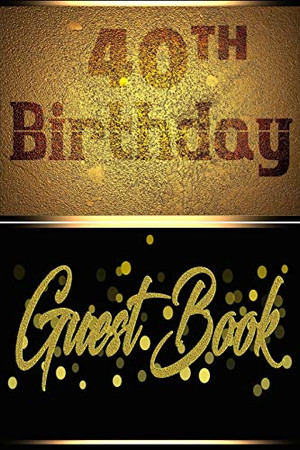 40TH Birthday Guest Book: Perfect Guest Book For Birthday, Father's Day, Valentine Day Or for Any Birthday Parties With Hardcover Gloss Finish Cover