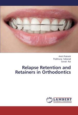 Relapse Retention and Retainers in Orthodontics