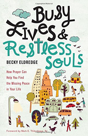 Busy Lives and Restless Souls: How Prayer Can Help You Find the Missing Peace in Your Life