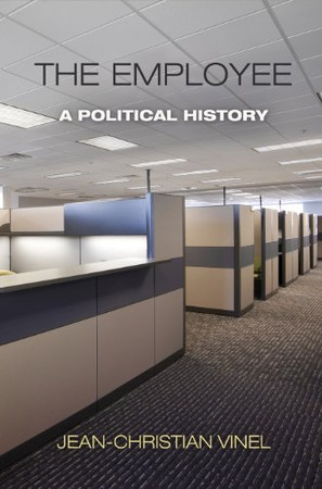The Employee: A Political History (Politics and Culture in Modern America)