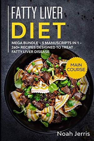 Fatty Liver Diet: MEGA BUNDLE � 5 Manuscripts in 1 � 260+ Recipes designed to treat fatty liver disease