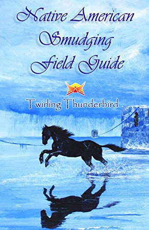 Native American Smudging Field Guide Book: Start your Day with a Positive Outlook. Smudge your Home to clear Bad Spirits. How to make a Sage Smudge ... Essential Smudging Oils. (Smudge Books)