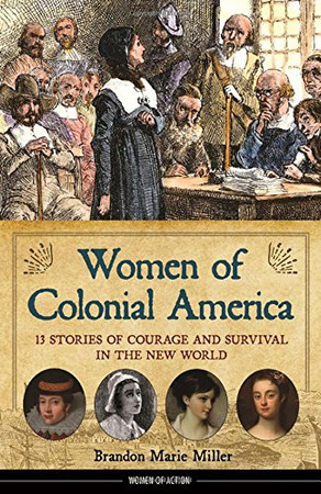 Women of Colonial America: 13 Stories of Courage and Survival in the New World (Women of Action)