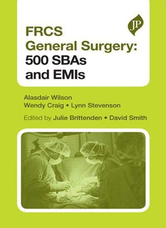 FRCS General Surgery Section 1, Second Edition: 500 SBAs and EMIs (Postgrad Exams)
