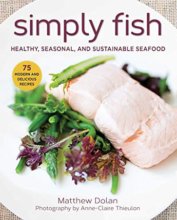 Simply Fish: Healthy, Seasonal, and Sustainable Seafood