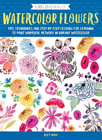 Colorways: Watercolor Flowers: Tips, techniques, and step-by-step lessons for learning to paint whimsical artwork in vibrant watercolor