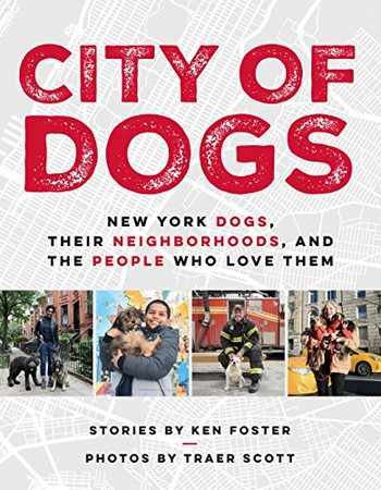 City of Dogs: New York Dogs, Their Neighborhoods, and the People Who Love Them