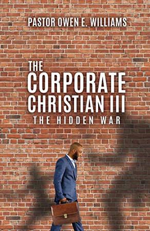 The Corporate Christian III: The Hidden War