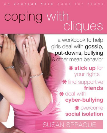 Coping with Cliques: A Workbook to Help Girls Deal with Gossip, Put-Downs, Bullying, and Other Mean Behavior (Instant Help /New Harbinger)