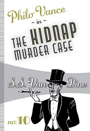 The Kidnap Murder Case (Volume 10) (Philo Vance (10))