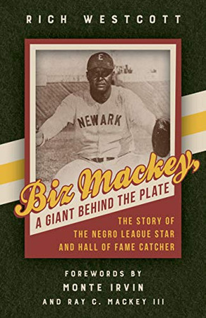 Biz Mackey, a Giant behind the Plate: The Story of the Negro League Star and Hall of Fame Catcher