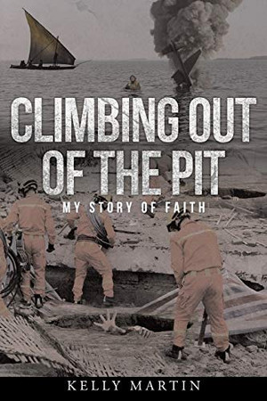 Climbing Out of the Pit: My Story of Faith