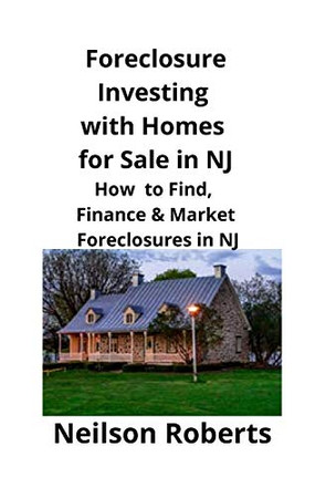 Foreclosure Investing with Homes for Sale in NJ: How to Find, Finance & Market Foreclosures in NJ