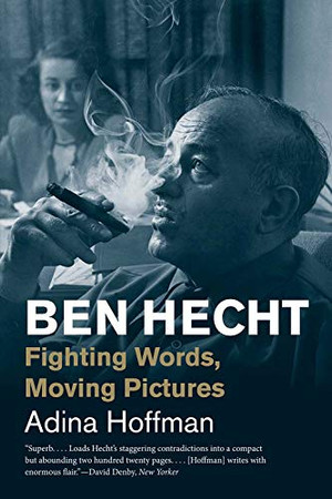 Ben Hecht: Fighting Words, Moving Pictures (Jewish Lives)
