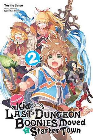 Suppose a Kid from the Last Dungeon Boonies Moved to a Starter Town, Vol. 2 (light novel) (Suppose a Kid from the Last Dungeon Boonies Moved to a Starter Town (light novel) (2))