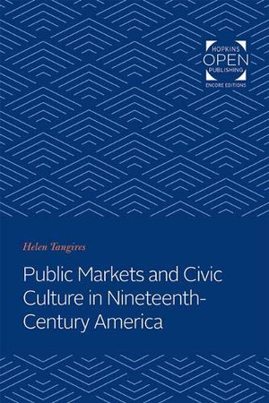 Public Markets and Civic Culture in Nineteenth-Century America (Creating the North American Landscape)