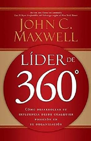 L�der de 360�: C�mo desarrollar su influencia desde cualquier posici�n en su organizaci�n (Spanish Edition)
