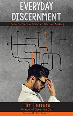 Everyday Discernment: The Importance of Spirit-led Decision Making