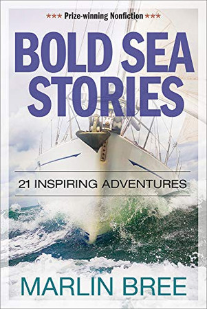 Bold Sea Stories: 21 inspiring adventures (Bold Sea Stories Series)