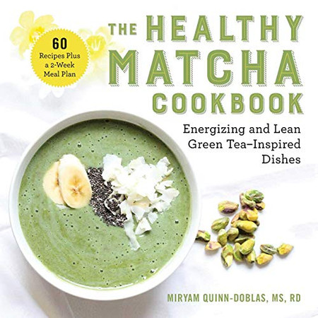 The Healthy Matcha Cookbook: Energizing and Lean Green Tea-Inspired Dishes