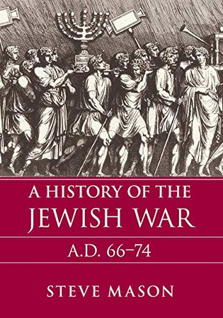 A History of the Jewish War: A.D. 66–74 (Key Conflicts of Classical Antiquity)