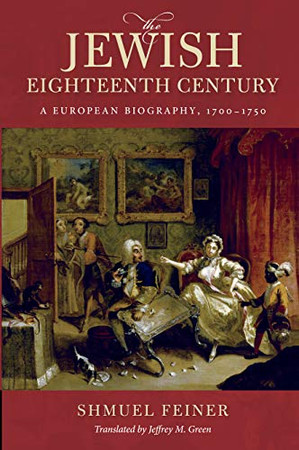 The Jewish Eighteenth Century: A European Biography, 1700–1750 (Olamot Series in Humanities and Social Sciences)