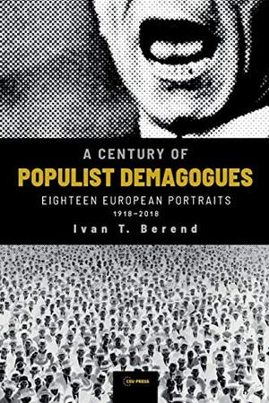 A Century of Populist Demagogues: Eighteen European Portraits, 1918–2018