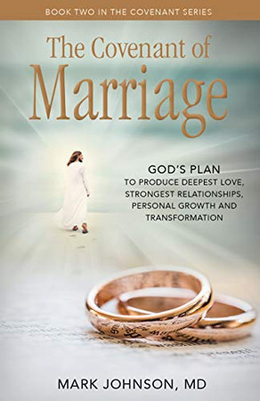 The Covenant of Marriage: God's Plan to Produce Deepest LoveStrongest Relationships, Growth, and Personal Transformation (Covenant Relationship Series)