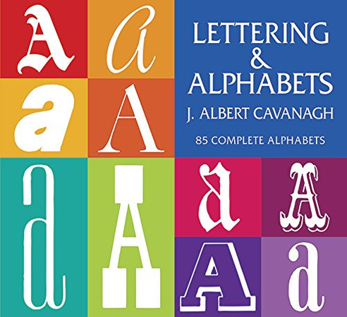 Lettering and Alphabets: 85 Complete Alphabets (Lettering, Calligraphy, Typography)