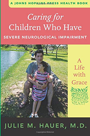Caring for Children Who Have Severe Neurological Impairment: A Life with Grace (A Johns Hopkins Press Health Book)