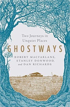 Ghostways: Two Journeys in Unquiet Places