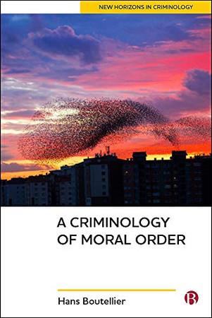 A Criminology of Moral Order (New Horizons in Criminology)