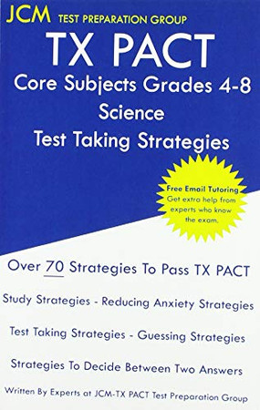 TX PACT Core Subjects Grades 4-8 Science - Test Taking Strategies: TX PACT 794 Exam - Free Online Tutoring - New 2020 Edition - The latest strategies to pass your exam.