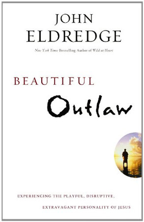 Beautiful Outlaw: Experiencing the Playful, Disruptive, Extravagant Personality of Jesus