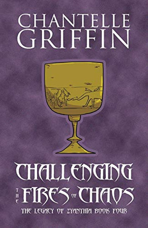 Challenging the Fires of Chaos: The Legacy of Zyanthia - Book Four