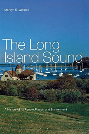The Long Island Sound: A History of Its People, Places, and Environment