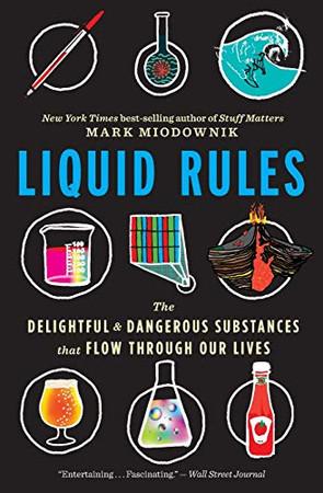 Liquid Rules: The Delightful & Dangerous Substances that Flow Through Our Lives