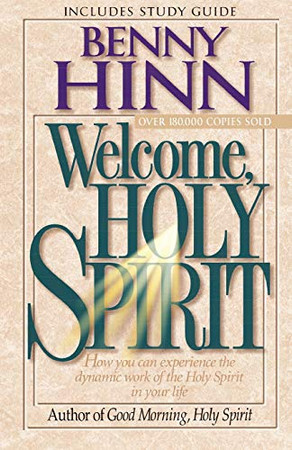 Welcome, Holy Spirit: How You Can Experience The Dynamic Work Of The Holy Spirit In Your Life.